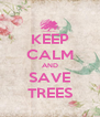 KEEP CALM AND SAVE TREES - Personalised Poster A4 size