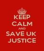 KEEP CALM AND SAVE UK  JUSTICE - Personalised Poster A4 size
