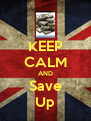 KEEP CALM AND Save Up - Personalised Poster A4 size