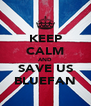 KEEP CALM AND SAVE US BLUEFAN - Personalised Poster A4 size