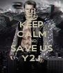 KEEP CALM AND SAVE US Y2J - Personalised Poster A4 size