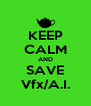 KEEP CALM AND SAVE Vfx/A.I. - Personalised Poster A4 size