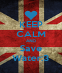 KEEP CALM AND Save Water:3 - Personalised Poster A4 size
