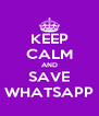 KEEP CALM AND SAVE WHATSAPP - Personalised Poster A4 size