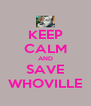 KEEP CALM AND SAVE WHOVILLE - Personalised Poster A4 size
