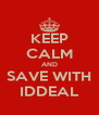 KEEP CALM AND SAVE WITH IDDEAL - Personalised Poster A4 size