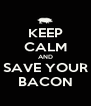 KEEP CALM AND SAVE YOUR BACON - Personalised Poster A4 size