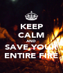 KEEP CALM AND SAVE YOUR ENTIRE FIRE - Personalised Poster A4 size