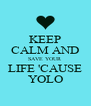 KEEP CALM AND SAVE YOUR LIFE 'CAUSE YOLO - Personalised Poster A4 size