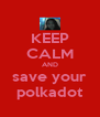 KEEP CALM AND save your polkadot - Personalised Poster A4 size