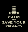 KEEP CALM AND SAVE YOUR PRIVACY - Personalised Poster A4 size