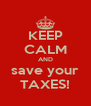 KEEP CALM AND save your TAXES! - Personalised Poster A4 size