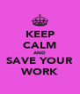 KEEP CALM AND SAVE YOUR WORK - Personalised Poster A4 size