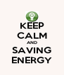 KEEP CALM AND SAVING ENERGY - Personalised Poster A4 size