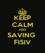 KEEP CALM AND SAVING  FISIV - Personalised Poster A4 size