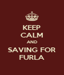 KEEP CALM AND SAVING FOR FURLA - Personalised Poster A4 size