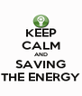 KEEP CALM AND SAVING THE ENERGY - Personalised Poster A4 size
