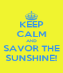 KEEP CALM AND SAVOR THE SUNSHINE! - Personalised Poster A4 size
