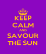 KEEP CALM AND SAVOUR THE SUN - Personalised Poster A4 size