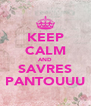 KEEP CALM AND SAVRES PANTOUUU - Personalised Poster A4 size