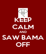 KEEP CALM AND SAW BAMA OFF - Personalised Poster A4 size
