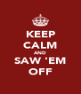 KEEP CALM AND SAW 'EM OFF - Personalised Poster A4 size