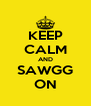 KEEP CALM AND SAWGG ON - Personalised Poster A4 size