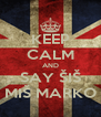 KEEP CALM AND SAY ŠIŠ MIŠ MARKO - Personalised Poster A4 size