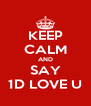 KEEP CALM AND SAY 1D LOVE U - Personalised Poster A4 size