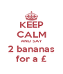 KEEP CALM AND SAY 2 bananas for a £ - Personalised Poster A4 size