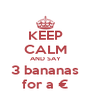 KEEP CALM AND SAY 3 bananas for a € - Personalised Poster A4 size
