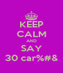 KEEP CALM AND SAY 30 car%#& - Personalised Poster A4 size