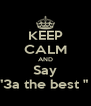 """KEEP CALM AND Say """"3a the best """"  - Personalised Poster A4 size"""