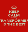 KEEP CALM and say 7RANSFORMER IS THE BEST - Personalised Poster A4 size