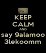 KEEP CALM AND say 9alamoo 3lekoomm - Personalised Poster A4 size