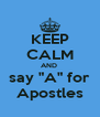 "KEEP CALM AND  say ""A"" for Apostles - Personalised Poster A4 size"