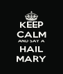 KEEP CALM AND SAY A HAIL MARY - Personalised Poster A4 size