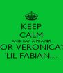 KEEP CALM AND SAY A PRAYER FOR VERONICA'S 'LIL FABIAN.... - Personalised Poster A4 size
