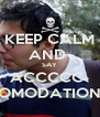 KEEP CALM AND  SAY ACCCCC- OMODATION - Personalised Poster A4 size