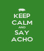 KEEP CALM AND SAY ACHO - Personalised Poster A4 size