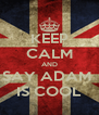 KEEP CALM AND SAY ADAM  IS COOL - Personalised Poster A4 size
