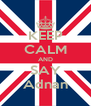 KEEP CALM AND SAY Adnan - Personalised Poster A4 size