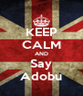 KEEP CALM AND Say Adobu - Personalised Poster A4 size