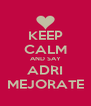 KEEP CALM AND SAY ADRI MEJORATE - Personalised Poster A4 size