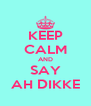 KEEP CALM AND SAY AH DIKKE - Personalised Poster A4 size