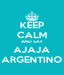 KEEP CALM AND SAY AJAJA ARGENTINO - Personalised Poster A4 size