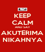 KEEP CALM AND SAY AKUTERIMA NIKAHNYA - Personalised Poster A4 size