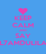 KEEP CALM AND SAY AL7AMDULILAH - Personalised Poster A4 size
