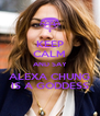 KEEP CALM AND SAY ALEXA CHUNG IS A GODDESS - Personalised Poster A4 size