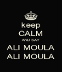 keep CALM AND SAY ALI MOULA ALI MOULA - Personalised Poster A4 size